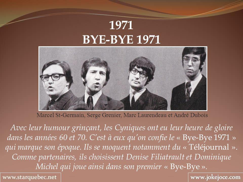 1971 BYE-BYE 1971 Marcel St-Germain, Serge Grenier, Marc Laurendeau et André Dubois Avec leur humour grinçant, les Cyniques ont eu leur heure de gloir