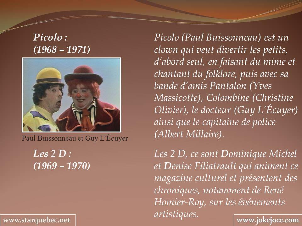 Picolo : Picolo (Paul Buissonneau) est un (1968 – 1971) clown qui veut divertir les petits, dabord seul, en faisant du mime et chantant du folklore, p