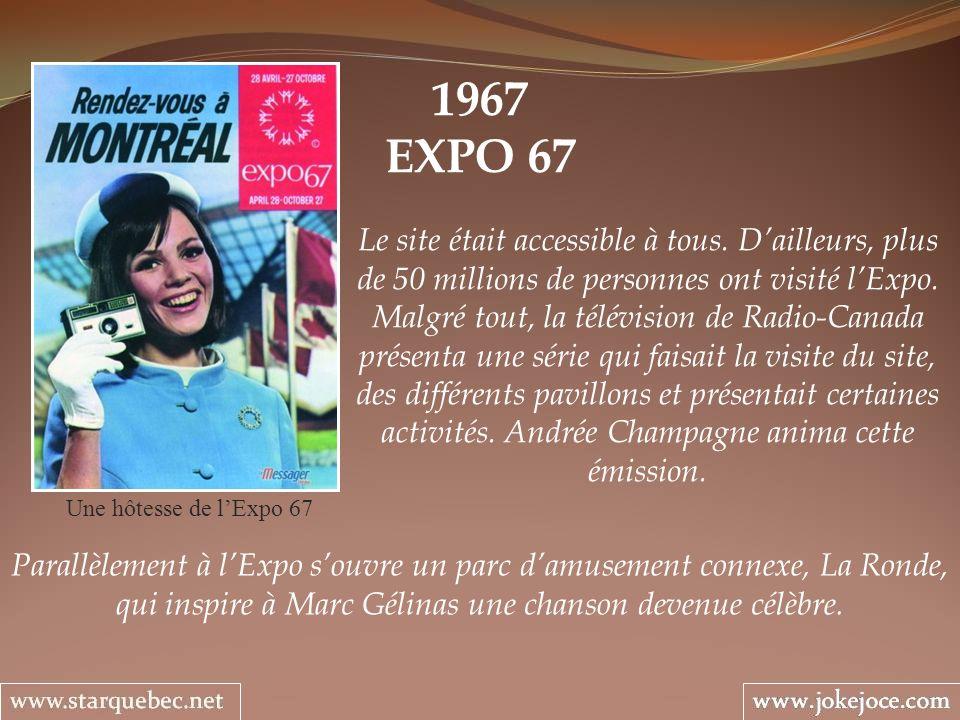 1967 EXPO 67 Une hôtesse de lExpo 67 Le site était accessible à tous. Dailleurs, plus de 50 millions de personnes ont visité lExpo. Malgré tout, la té