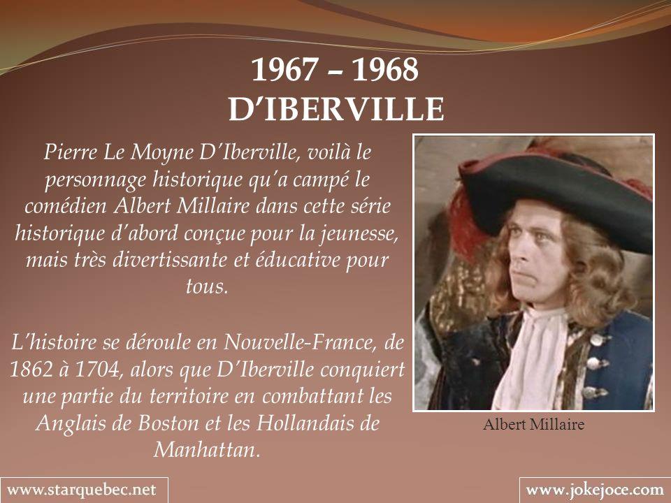 1967 – 1968 DIBERVILLE Albert Millaire Pierre Le Moyne DIberville, voilà le personnage historique qua campé le comédien Albert Millaire dans cette sér