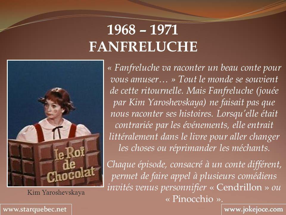 1968 – 1971 FANFRELUCHE Kim Yaroshevskaya « Fanfreluche va raconter un beau conte pour vous amuser… » Tout le monde se souvient de cette ritournelle.