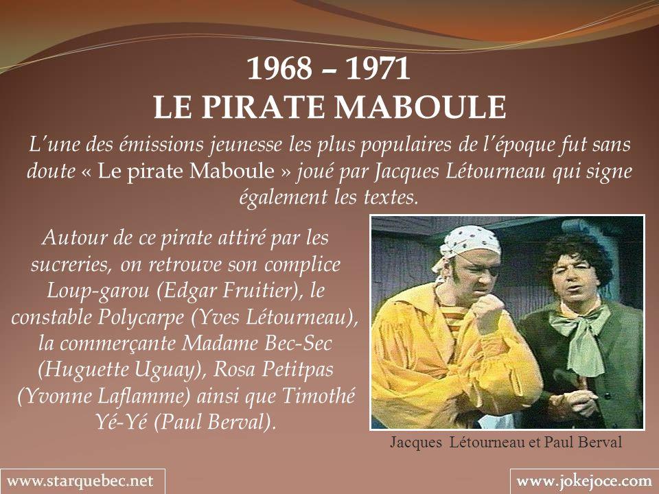 1968 – 1971 LE PIRATE MABOULE Jacques Létourneau et Paul Berval Lune des émissions jeunesse les plus populaires de lépoque fut sans doute « Le pirate
