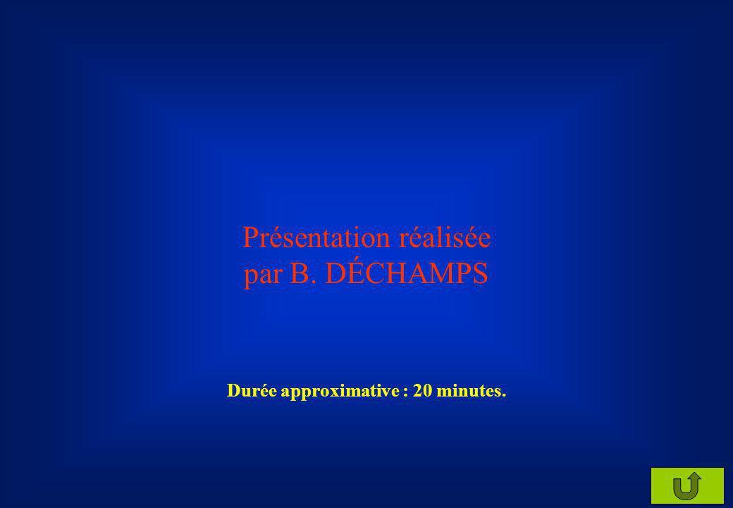 Présentation réalisée par B. DÉCHAMPS Durée approximative : 20 minutes.