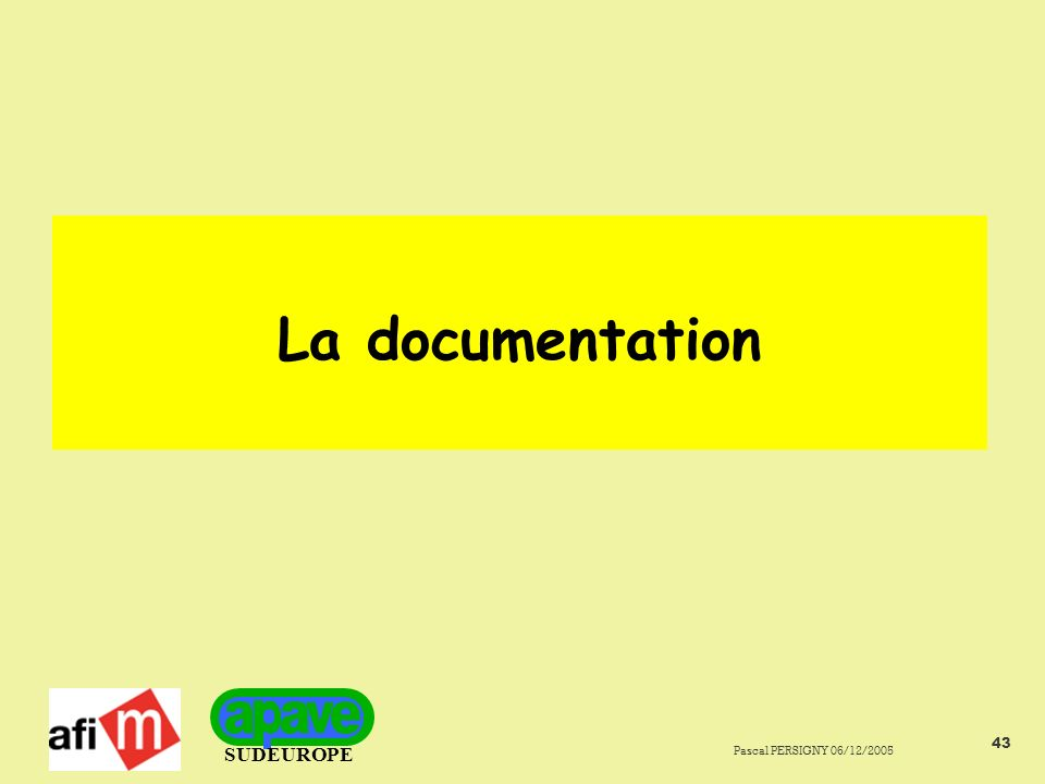 SUDEUROPE Pascal PERSIGNY 06/12/2005 43 La documentation