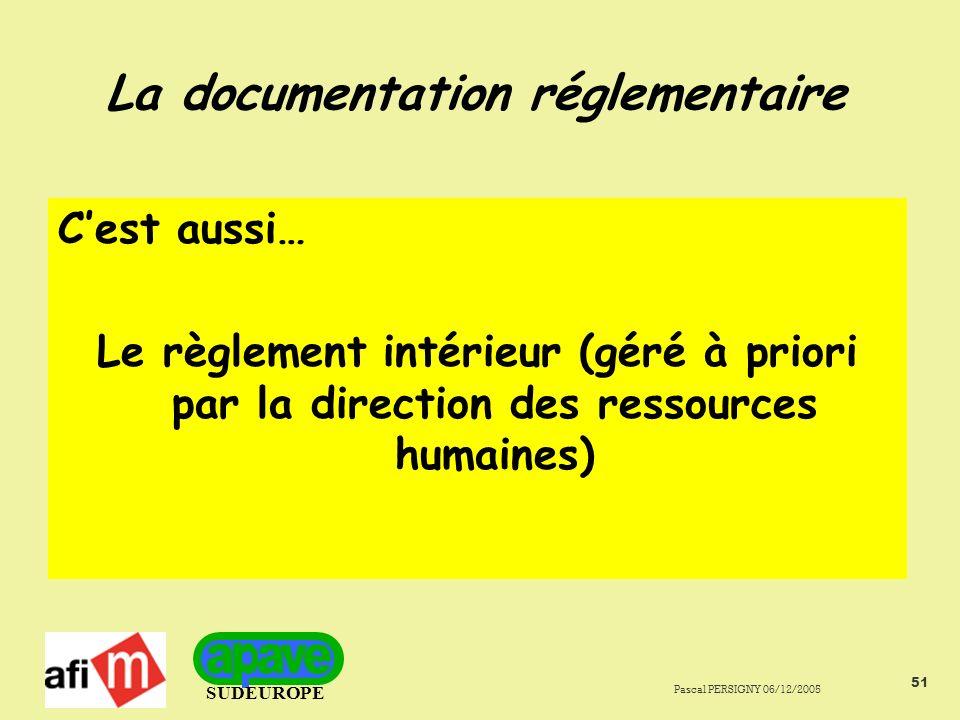 SUDEUROPE Pascal PERSIGNY 06/12/2005 51 La documentation réglementaire Cest aussi… Le règlement intérieur (géré à priori par la direction des ressources humaines)