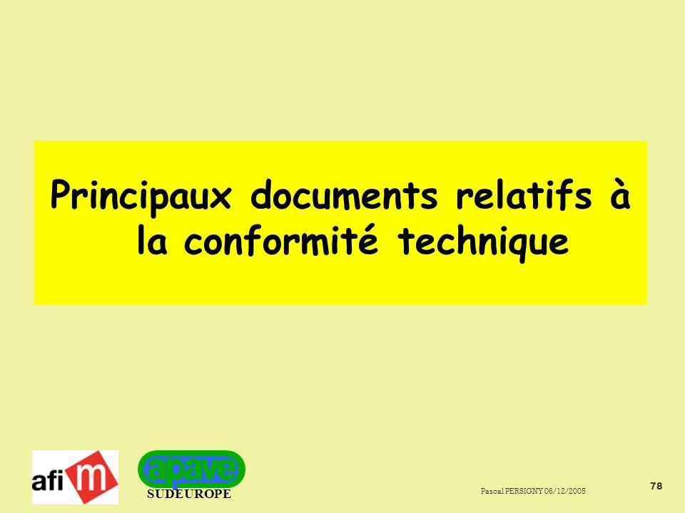 SUDEUROPE Pascal PERSIGNY 06/12/2005 78 Principaux documents relatifs à la conformité technique