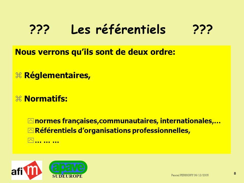 SUDEUROPE Pascal PERSIGNY 06/12/2005 9 ??? Les référentiels ??? Allons aux fondamentaux !