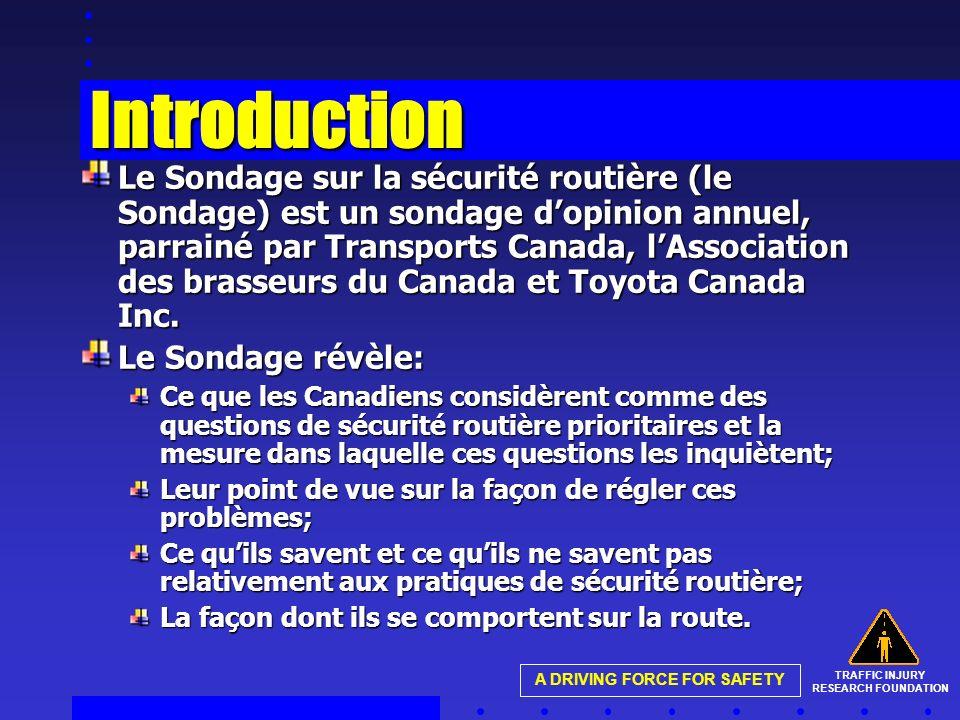 TRAFFIC INJURY RESEARCH FOUNDATION A DRIVING FORCE FOR SAFETY Introduction Le Sondage sur la sécurité routière (le Sondage) est un sondage dopinion annuel, parrainé par Transports Canada, lAssociation des brasseurs du Canada et Toyota Canada Inc.