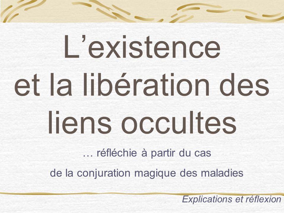 Lexistence et la libération des liens occultes … réfléchie à partir du cas de la conjuration magique des maladies Explications et réflexion