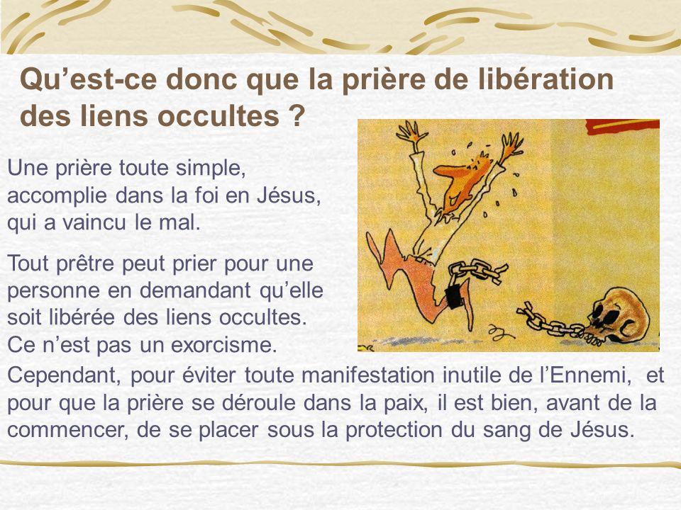 1. La personne doit demander à être libérée de ses liens. Elle doit recevoir la prière de libération des liens occultes, essentiellement à un prêtre,