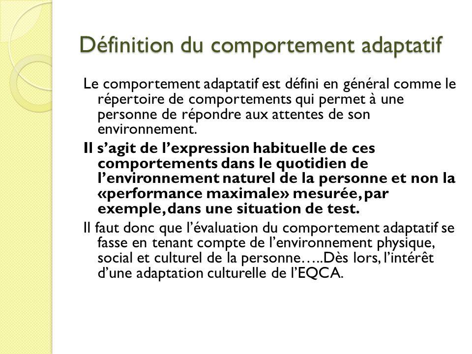 Définition du comportement adaptatif Le comportement adaptatif est défini en général comme le répertoire de comportements qui permet à une personne de répondre aux attentes de son environnement.