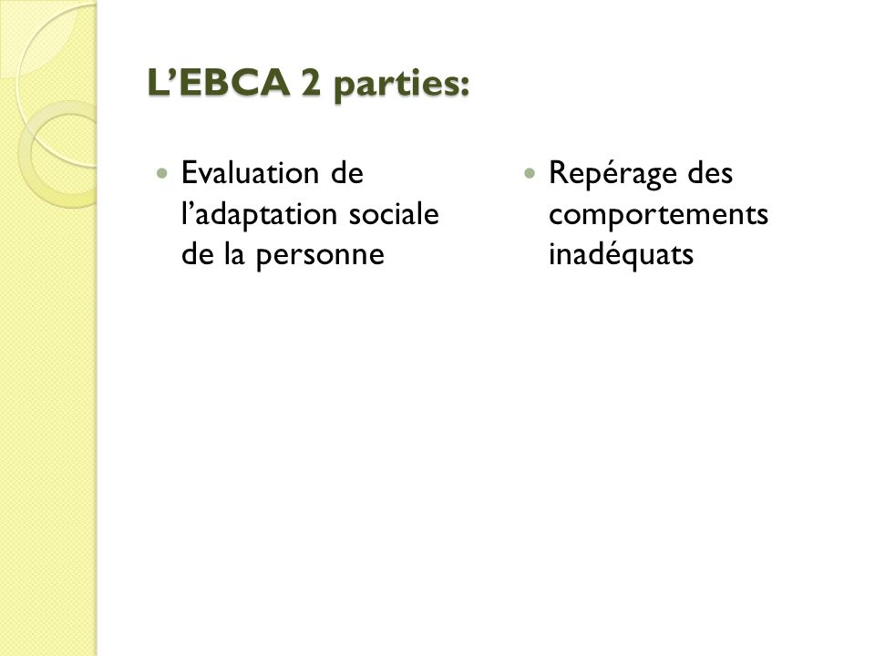 LEBCA 2 parties: Evaluation de ladaptation sociale de la personne Repérage des comportements inadéquats