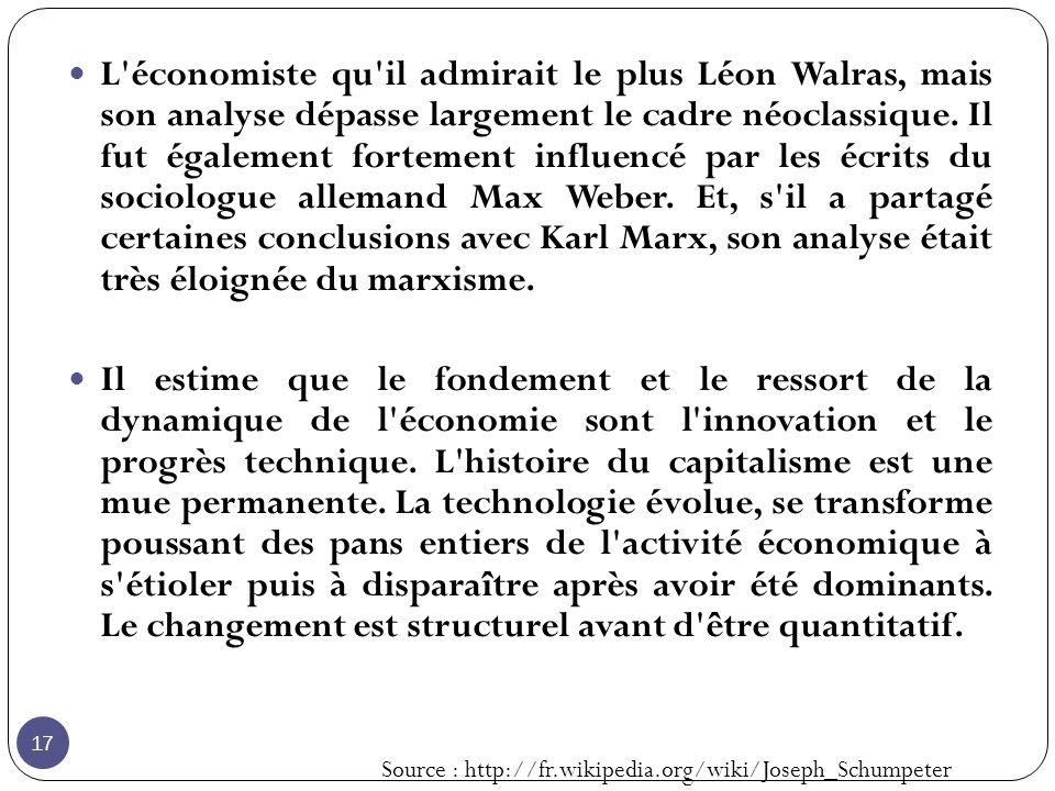 17 L économiste qu il admirait le plus Léon Walras, mais son analyse dépasse largement le cadre néoclassique.