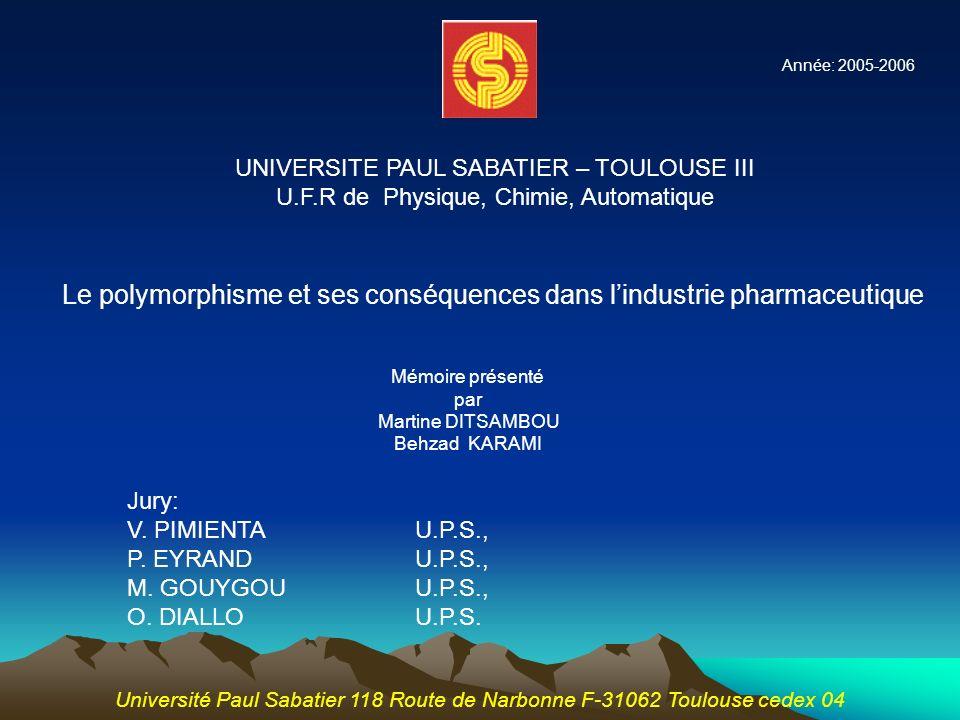 Le polymorphisme et ses conséquences dans lindustrie pharmaceutique Mémoire présenté par Martine DITSAMBOU Behzad KARAMI Jury: V. PIMIENTA U.P.S., P.