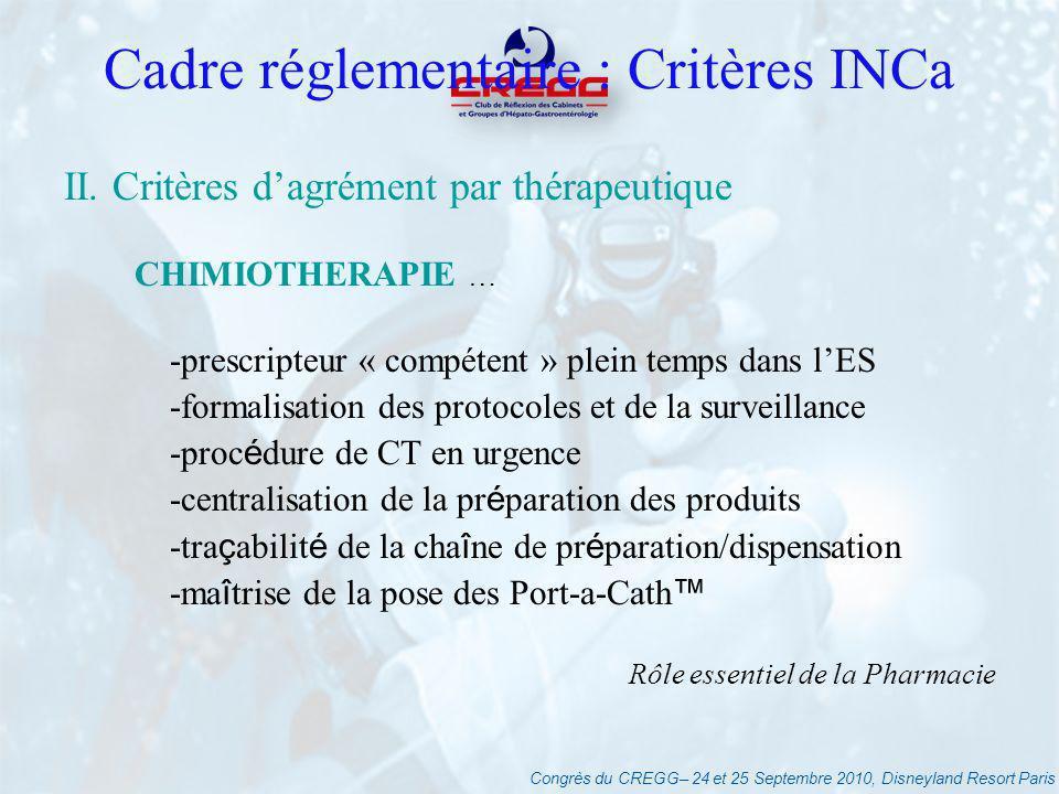 Congrès du CREGG– 24 et 25 Septembre 2010, Disneyland Resort Paris Cadre réglementaire : Critères INCa II. Critères dagrément par thérapeutique CHIMIO