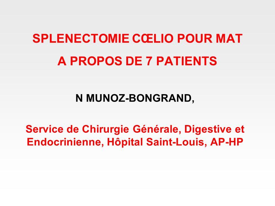 SPLENECTOMIE CŒLIO POUR MAT A PROPOS DE 7 PATIENTS N MUNOZ-BONGRAND, Service de Chirurgie Générale, Digestive et Endocrinienne, Hôpital Saint-Louis, A
