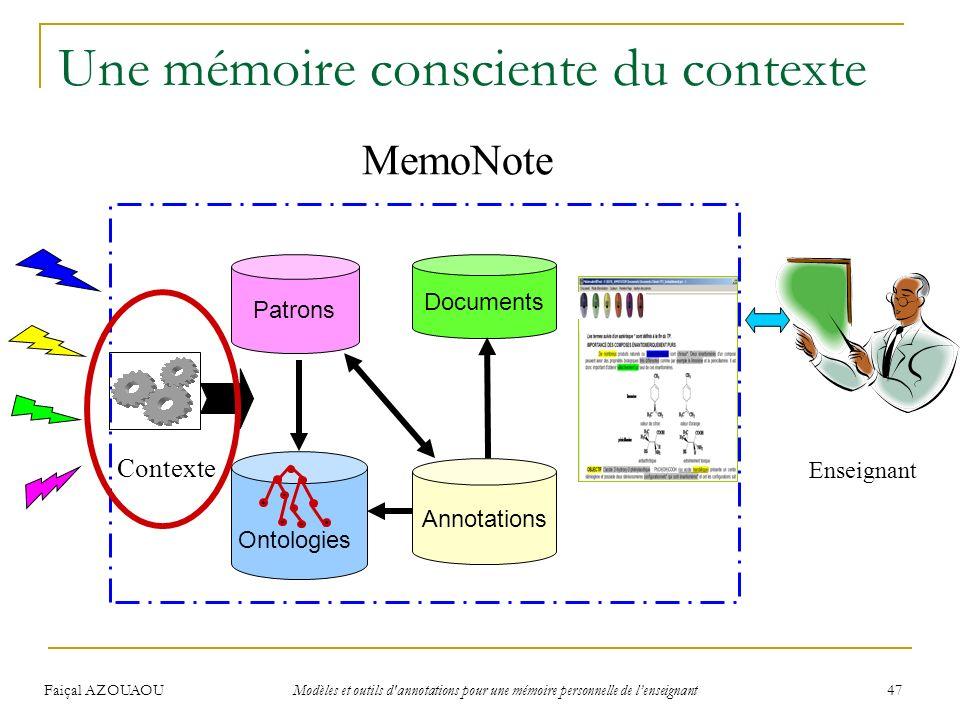 Faiçal AZOUAOU Modèles et outils d'annotations pour une mémoire personnelle de lenseignant 47 Une mémoire consciente du contexte Enseignant MemoNote A