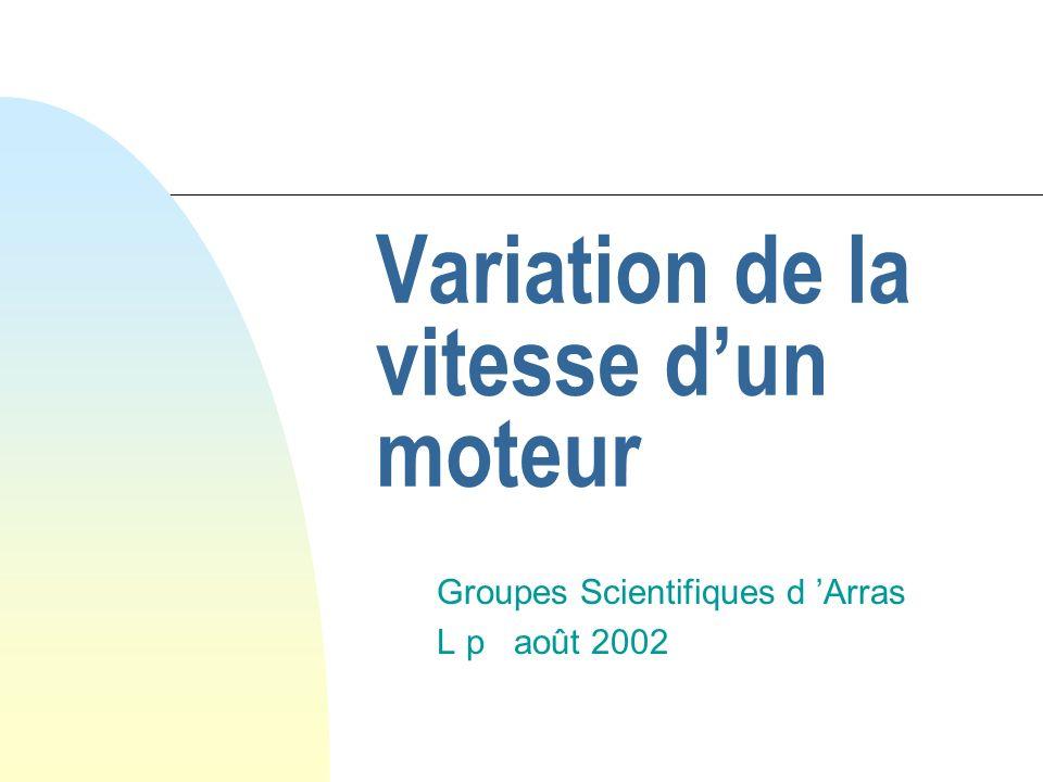 Variation de la vitesse dun moteur Groupes Scientifiques d Arras L p août 2002