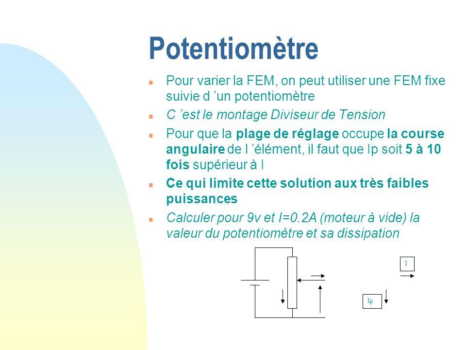 Potentiomètre n Pour varier la FEM, on peut utiliser une FEM fixe suivie d un potentiomètre n C est le montage Diviseur de Tension n Pour que la plage