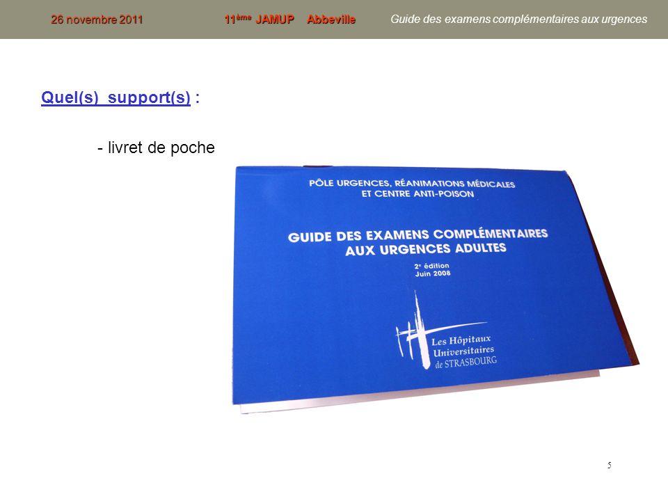 6 Quel(s) support(s) : - livret de poche 26 novembre 201111 ème JAMUP Abbeville 26 novembre 2011 11 ème JAMUP Abbeville Guide des examens complémentaires aux urgences