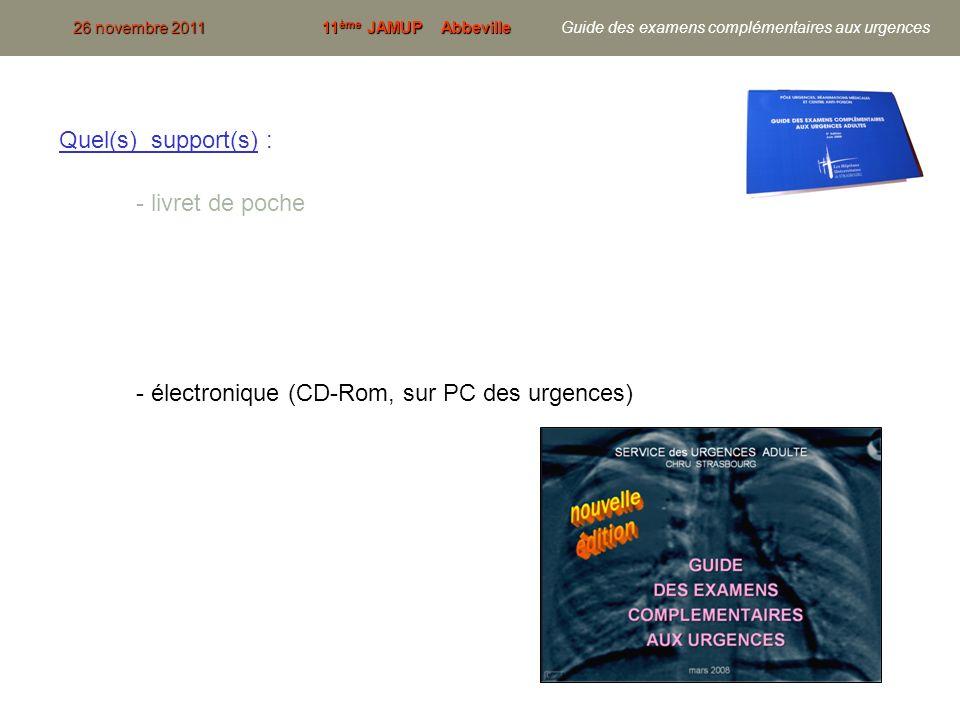 7 Quel(s) support(s) : - livret de poche - électronique (CD-Rom, sur PC des urgences) 26 novembre 201111 ème JAMUP Abbeville 26 novembre 2011 11 ème J