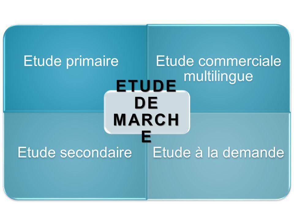 Etude primaireEtude commerciale multilingue Etude secondaireEtude à la demande ETUDE DE MARCH E