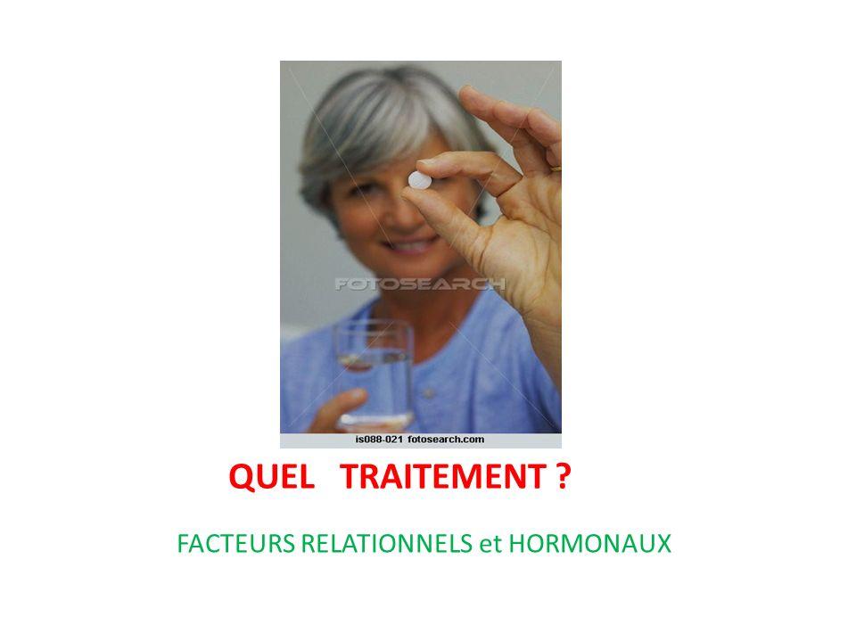 QUEL TRAITEMENT ? FACTEURS RELATIONNELS et HORMONAUX