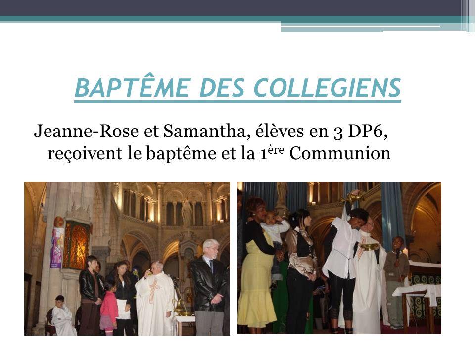 BAPTÊME DES COLLEGIENS Jeanne-Rose et Samantha, élèves en 3 DP6, reçoivent le baptême et la 1 ère Communion