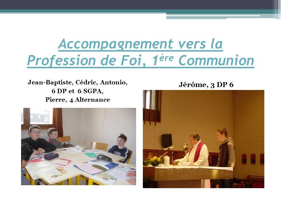 Accompagnement vers la Profession de Foi, 1 ère Communion Jean-Baptiste, Cédric, Antonio, 6 DP et 6 SGPA, Pierre, 4 Alternance Jérôme, 3 DP 6