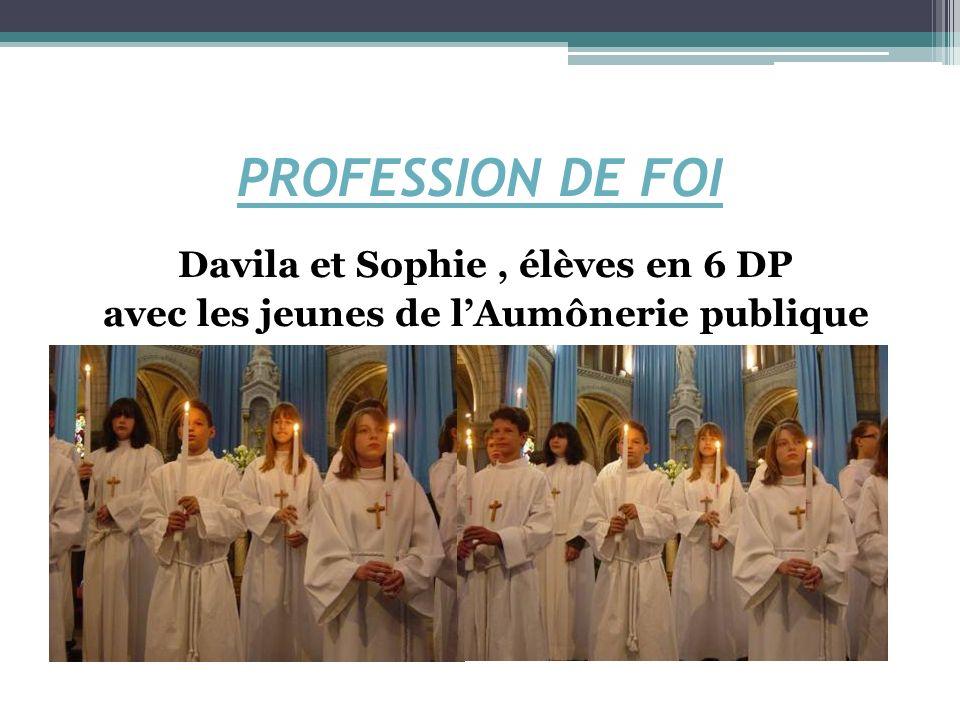 PROFESSION DE FOI Davila et Sophie, élèves en 6 DP avec les jeunes de lAumônerie publique