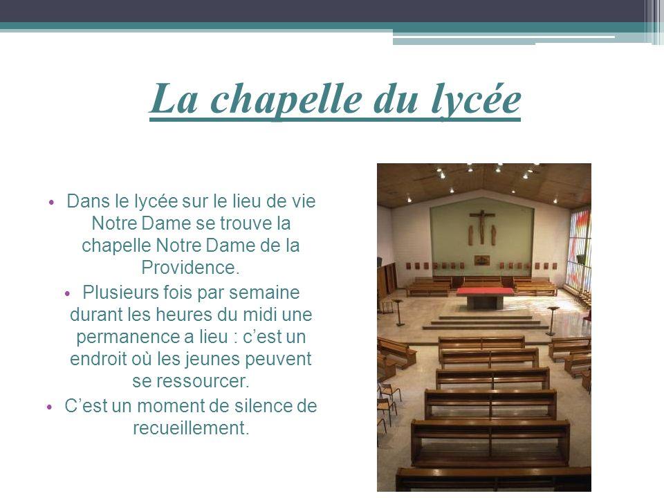 La chapelle du lycée Dans le lycée sur le lieu de vie Notre Dame se trouve la chapelle Notre Dame de la Providence. Plusieurs fois par semaine durant