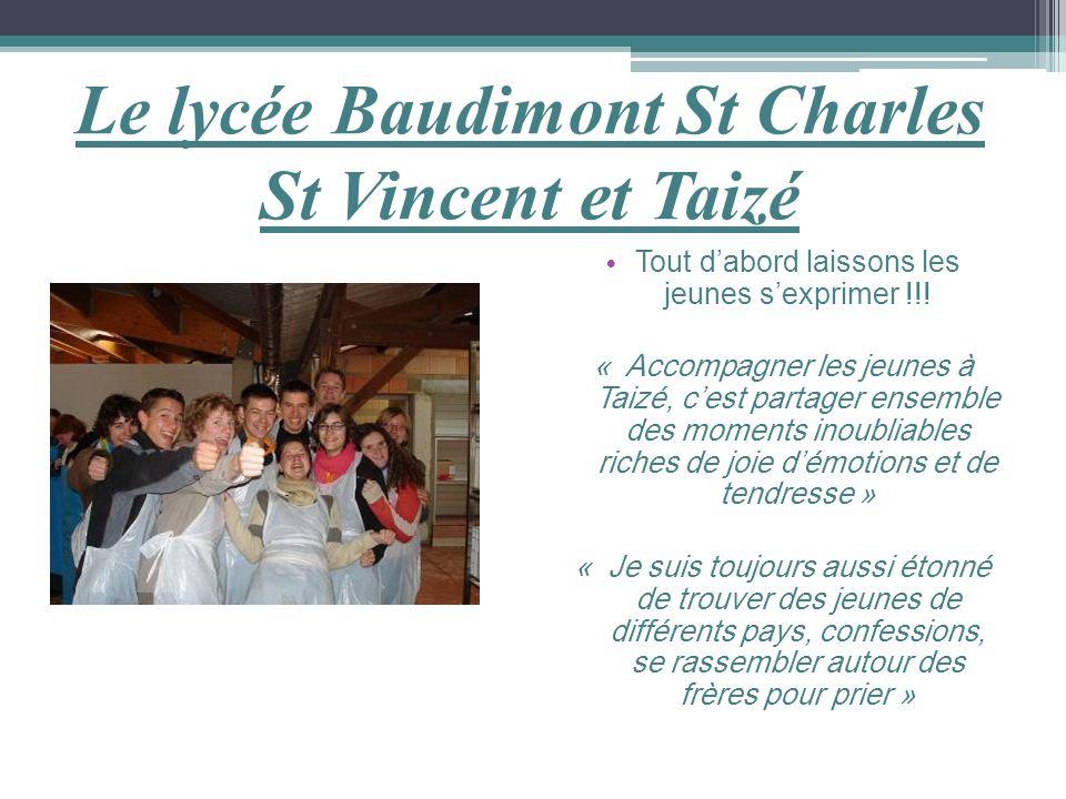 Le lycée Baudimont St Charles St Vincent et Taizé Tout dabord laissons les jeunes sexprimer !!! « Accompagner les jeunes à Taizé, cest partager ensemb