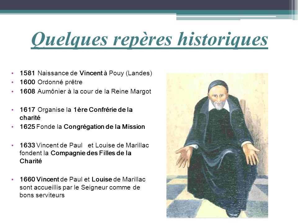 Quelques repères historiques 1581 Naissance de Vincent à Pouy (Landes) 1600Ordonné prêtre 1608Aumônier à la cour de la Reine Margot 1617Organise la 1è