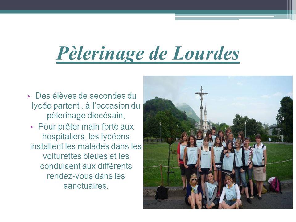 Pèlerinage de Lourdes Des élèves de secondes du lycée partent, à loccasion du pèlerinage diocésain, Pour prêter main forte aux hospitaliers, les lycée