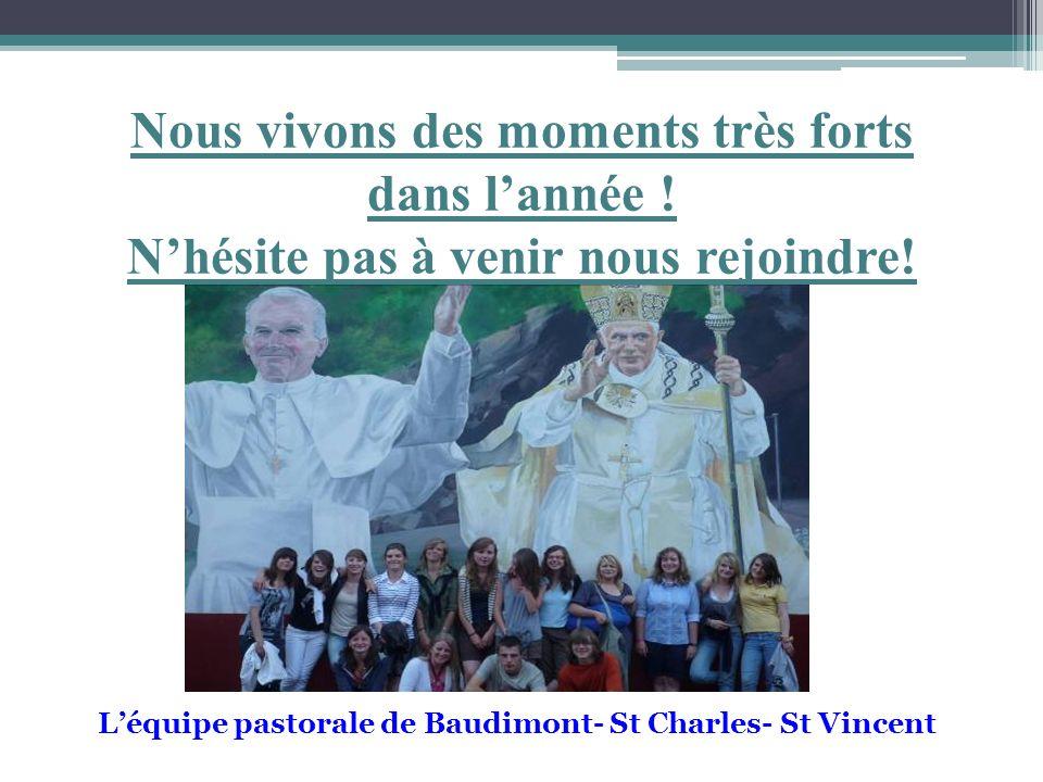 Nous vivons des moments très forts dans lannée ! Nhésite pas à venir nous rejoindre! Léquipe pastorale de Baudimont- St Charles- St Vincent