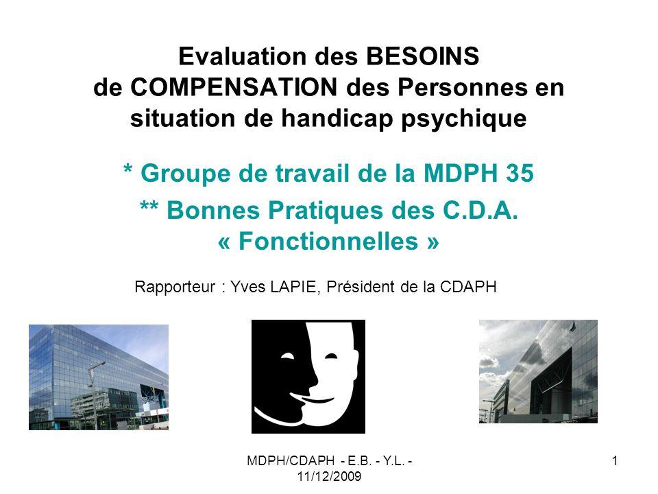 MDPH/CDAPH - E.B. - Y.L. - 11/12/2009 1 Evaluation des BESOINS de COMPENSATION des Personnes en situation de handicap psychique * Groupe de travail de
