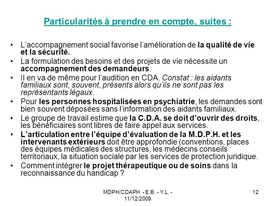 MDPH/CDAPH - E.B. - Y.L. - 11/12/2009 12 Particularités à prendre en compte, suites : Laccompagnement social favorise lamélioration de la qualité de v