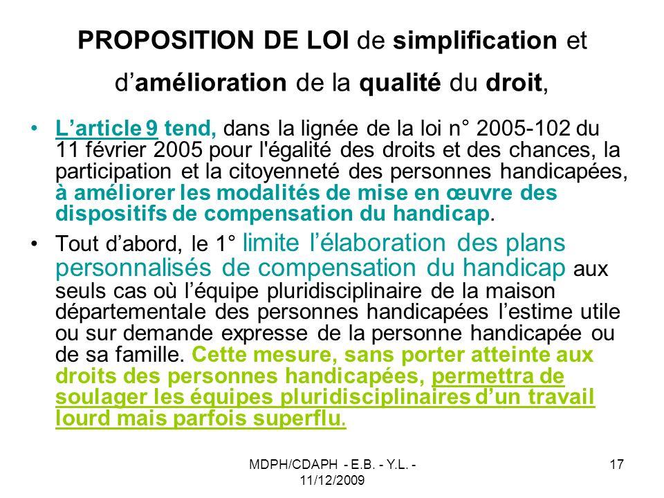 MDPH/CDAPH - E.B. - Y.L. - 11/12/2009 17 PROPOSITION DE LOI de simplification et damélioration de la qualité du droit, Larticle 9 tend, dans la lignée