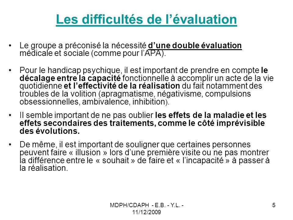 MDPH/CDAPH - E.B. - Y.L. - 11/12/2009 5 Les difficultés de lévaluation Le groupe a préconisé la nécessité dune double évaluation médicale et sociale (