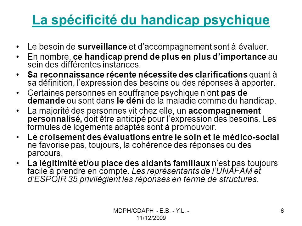 MDPH/CDAPH - E.B. - Y.L. - 11/12/2009 6 La spécificité du handicap psychique Le besoin de surveillance et daccompagnement sont à évaluer. En nombre, c
