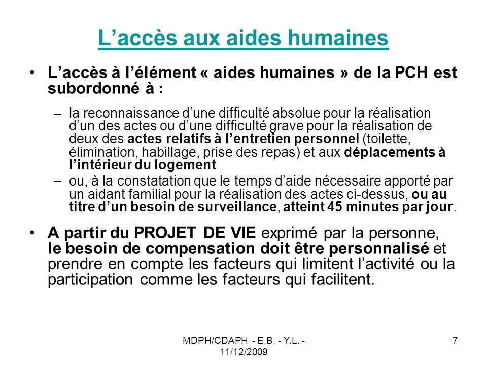 MDPH/CDAPH - E.B. - Y.L. - 11/12/2009 7 Laccès aux aides humaines Laccès à lélément « aides humaines » de la PCH est subordonné à : –la reconnaissance