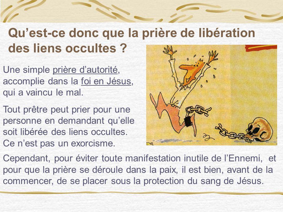 1. La personne doit demander à être libérée de ses liens. Elle doit recevoir la prière de libération des liens occultes, essentiellement dun prêtre, s