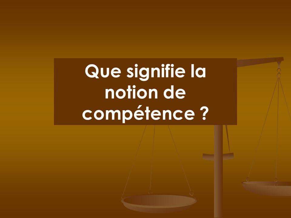 Que signifie la notion de compétence ?