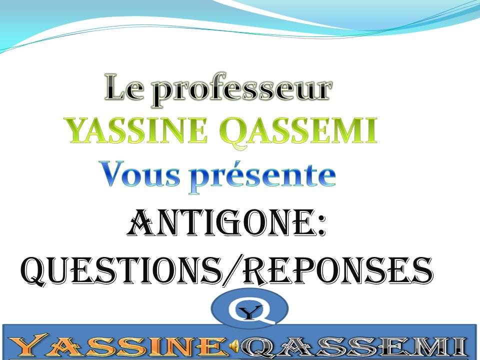 ANTIGONE: QUESTIONS/REPONSES