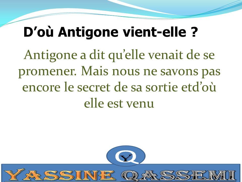 Doù Antigone vient-elle .Antigone a dit quelle venait de se promener.
