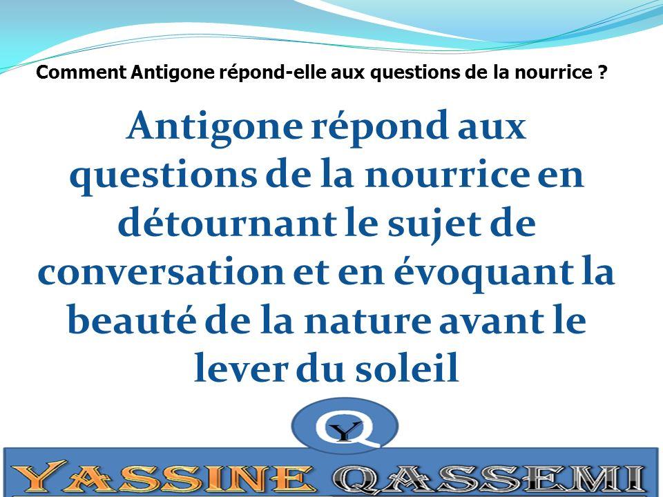 Comment Antigone répond-elle aux questions de la nourrice ? Antigone répond aux questions de la nourrice en détournant le sujet de conversation et en