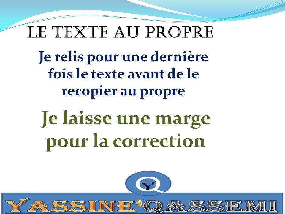 Le texte au propre Je relis pour une dernière fois le texte avant de le recopier au propre Je laisse une marge pour la correction