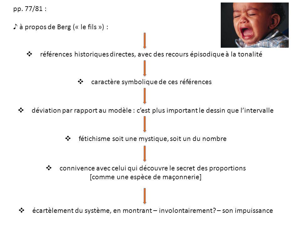 pp. 77/81 : à propos de Berg (« le fils ») : références historiques directes, avec des recours épisodique à la tonalité caractère symbolique de ces ré