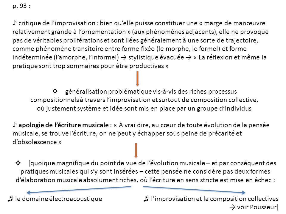 p. 93 : critique de limprovisation : bien quelle puisse constituer une « marge de manœuvre relativement grande à lornementation » (aux phénomènes adja