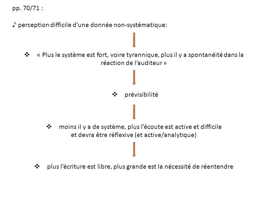 pp. 70/71 : perception difficile dune donnée non-systématique: « Plus le système est fort, voire tyrannique, plus il y a spontanéité dans la réaction